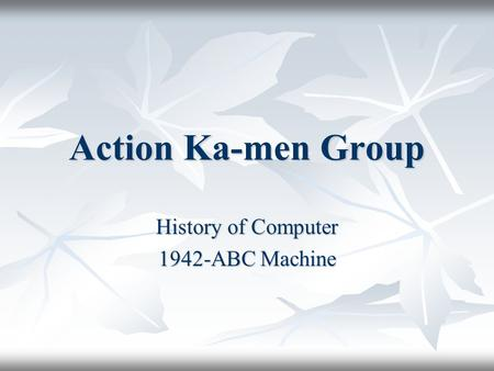 Action Ka-men Group History of Computer 1942-ABC Machine.