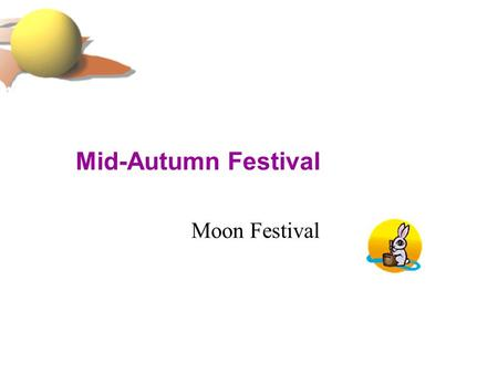 Mid-Autumn Festival Moon Festival. When Also known as the Full Moon Festival, the Mid-Autumn festival falls on the fifteen day of the eighth lunar month.