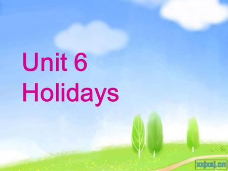 Unit 6 Holidays 1. 节日单词中带 Day 的前面用 on, 不带 Day 的前面用 at. on New Year's Day Children's Day National Day May Day Christmas Day * at Halloween Easter Mid-Autumn.