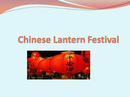 About the Festival The Chinese the Lantern Festival is called Yuánxiāojié It is called Yuánxiāojié because Yuan means year and in ancient times, Xiao.