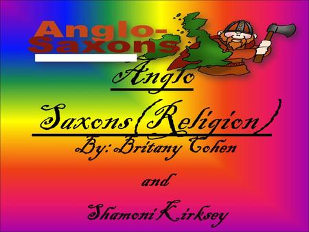 Anglo Saxons(Religion) By: Britany Cohen and Shamoni Kirksey.