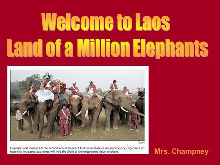 Mrs. Champney Where in the world is Laos? Laos is on the continent of Asia.