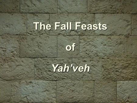 The Fall Feasts ofYah'veh. All Notes & Power Point Slides are Available at: torahnotes.org.