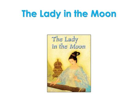 The Lady in the Moon. like lie l ie lightl igh t flightf l igh t thighth igh tiet ie nightn igh t triedt r ie d.