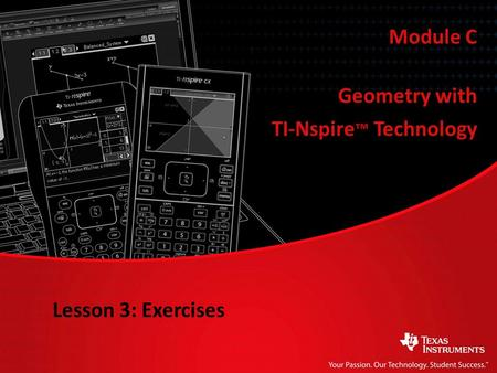 Module C Lesson 3: Exercises Geometry with TI-Nspire ™ Technology.
