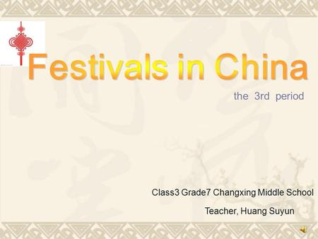 The 3rd period Class3 Grade7 Changxing Middle School Teacher, Huang Suyun.