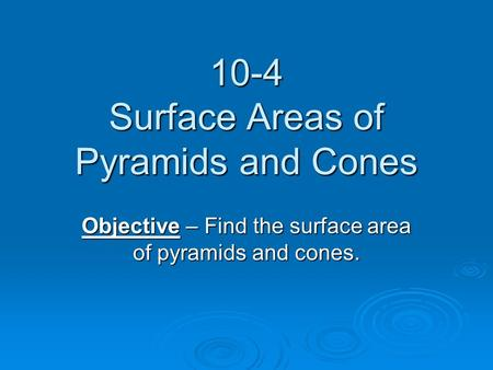 10-4 Surface Areas of Pyramids and Cones