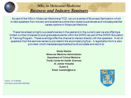 MSc. in Molecular Medicine Business and Industry Seminars As part of the MSc in Molecular Medicine at TCD, we run a series of Business Seminars in which.