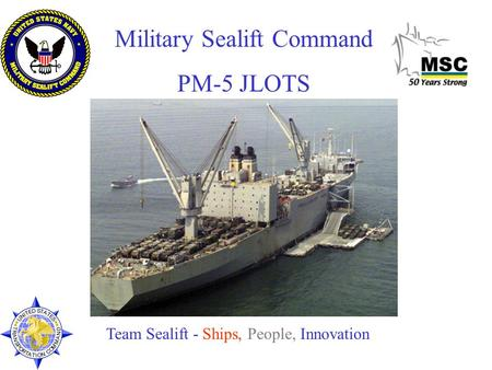 Military Sealift Command PM-5 JLOTS Team Sealift - Ships, People, Innovation.