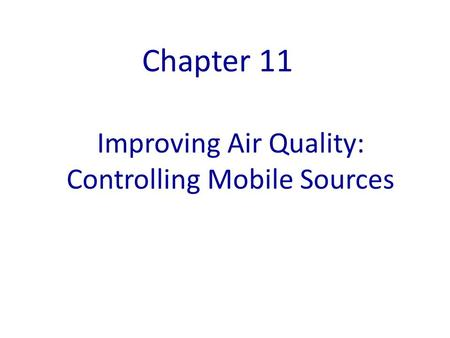 Improving Air Quality: Controlling Mobile Sources Chapter 11.