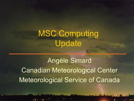 Angèle Simard Canadian Meteorological Center Meteorological Service of Canada MSC Computing Update.
