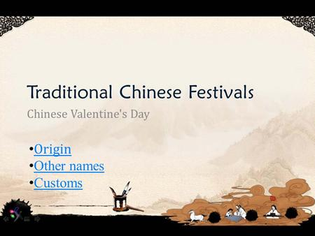 Traditional Chinese Festivals Chinese Valentine's Day Origin Other names Customs.