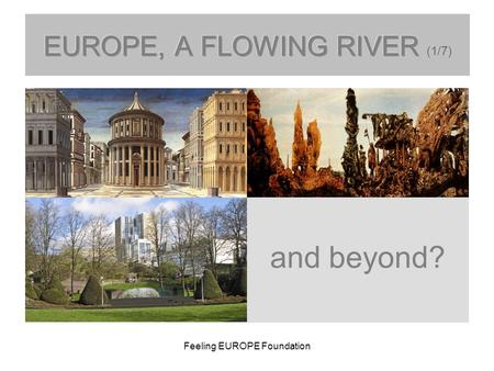 Feeling EUROPE Foundation and beyond?. Feeling EUROPE Foundation Europe's merits (postmodern era): peace, security and prosperity single market (incl.