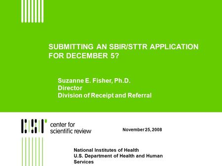 SUBMITTING AN SBIR/STTR APPLICATION FOR DECEMBER 5? November 25, 2008 National Institutes of Health U.S. Department of Health and Human Services Suzanne.