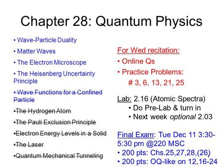 1 Chapter 28: Quantum Physics Wave-Particle Duality Matter Waves The Electron Microscope The Heisenberg Uncertainty Principle Wave Functions for a Confined.