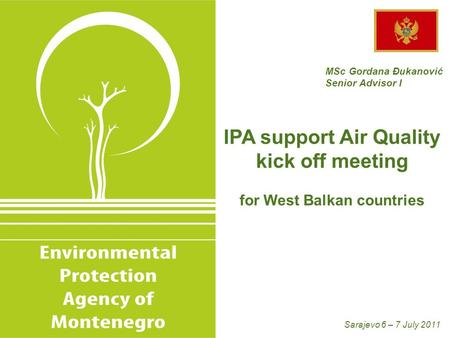 MSc Gordana Đukanović Senior Advisor I IPA support Air Quality kick off meeting for West Balkan countries Sarajevo 6 – 7 July 2011.