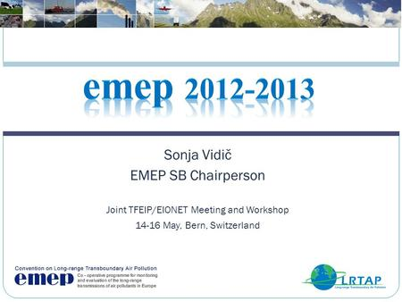 Sonja Vidič EMEP SB Chairperson Joint TFEIP/EIONET Meeting and Workshop 14-16 May, Bern, Switzerland.