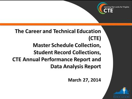 The Career and Technical Education (CTE) Master Schedule Collection, Student Record Collections, CTE Annual Performance Report and Data Analysis Report.