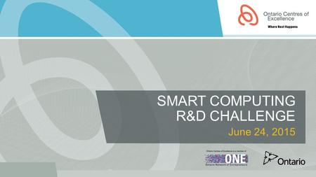 SMART COMPUTING R&D CHALLENGE June 24, 2015. OUTLINE Partners & Funding Contributions Project Eligibility Application Process Program Timelines Program.
