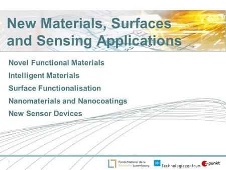 1 New Materials, Surfaces and Sensing Applications Novel Functional Materials Intelligent Materials Surface Functionalisation Nanomaterials and Nanocoatings.