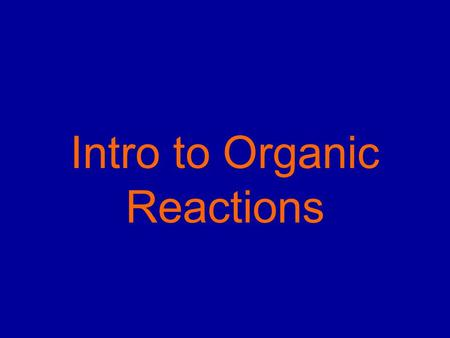 Intro to Organic Reactions. Reactions of Alkanes They burn! Hydrocarbon and Oxygen yields Carbon Dioxide and Water.