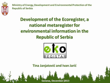 Ministry of Energy, Development and Environmental Protection of the Republic of Serbia Development of the Ecoregister, a national metaregister for environmental.
