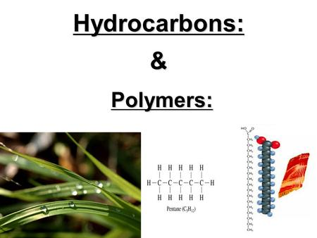 Hydrocarbons: & Polymers:. A Hydrocarbon is a compound that is mostly made of hydrogen and carbon atoms. Hydrocarbons may be linear or branched, cyclic.