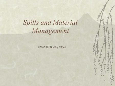 1 Spills and Material Management ©2002 Dr. Bradley C Paul.