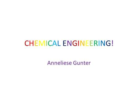 CHEMICAL ENGINEERING! Anneliese Gunter. JOB DESCRIPTION Job Prospects – Many graduates have entered research organizations, public utilities and consultancies.