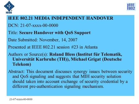 21-07-xxxx-00-0000 IEEE 802.21 MEDIA INDEPENDENT HANDOVER DCN: 21-07-xxxx-00-0000 Title: Secure Handover with QoS Support Date Submitted: November, 14,