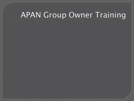 APAN Group Owner Training. APAN Groups Overview FOUO PII Other types Information Categories Aggregate data impacts OPSEC Group Owner Responsibilities.