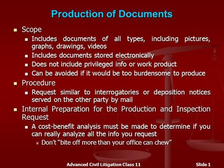 Advanced Civil Litigation Class 11Slide 1 Production of Documents Scope Scope Includes documents of all types, including pictures, graphs, drawings, videos.