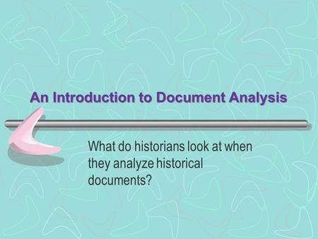 An Introduction to Document Analysis What do historians look at when they analyze historical documents?