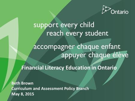 Financial Literacy Education in Ontario Beth Brown Curriculum and Assessment Policy Branch May 8, 2015.