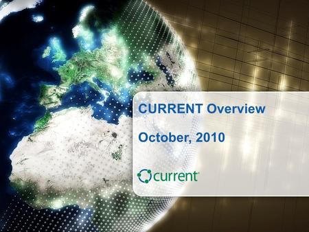 © CURRENT Group, 2010 - Proprietary & Confidential1 currentgroup.com CURRENT Overview October, 2010.