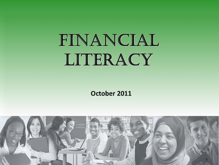 1 Financial Literacy October 2011. Financial Literacy NOVEMBER IS FINANCIAL LITERACY MONTH Activities and events that highlight the need for increased.
