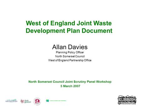 West of England Joint Waste Development Plan Document Allan Davies Planning Policy Officer North Somerset Council West of England Partnership Office North.