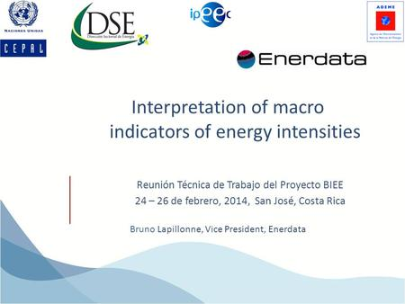 Interpretation of macro indicators of energy intensities Bruno Lapillonne, Vice President, Enerdata Reunión Técnica de Trabajo del Proyecto BIEE 24 – 26.