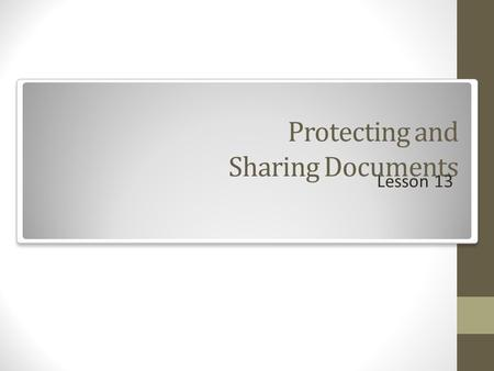 Protecting and Sharing Documents Lesson 13. Objectives.