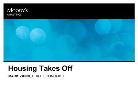 Housing Takes Off MARK ZANDI, CHIEF ECONOMIST. Homebuilding Will Ramp Up Sources: Census, Moody's Analytics Single-family and multifamily starts, mil.