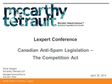 McCarthy Tétrault LLP / mccarthy.ca McCarthy Tétrault Advance™ Building Capabilities for Growth Canadian Anti-Spam Legislation – The Competition Act Lexpert.