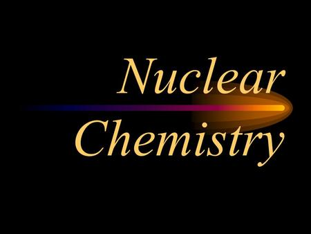 Nuclear Chemistry Only one element has unique names for its isotopes … Deuterium and tritium are used in nuclear reactors and fusion research.
