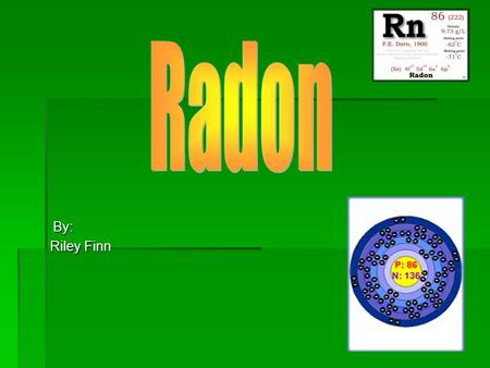 By: Riley Finn. Properties and Uses of Radon Properties and Uses of Radon Properties  Radon has a melting point of 71° C  Radon has a boiling point.