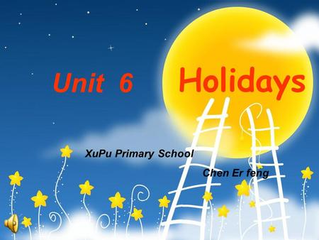 Holidays Unit 6 XuPu Primary School Chen Er feng.