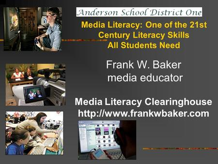 Frank W. Baker media educator Media Literacy Clearinghouse  Media Literacy: One of the 21st Century Literacy Skills All Students.