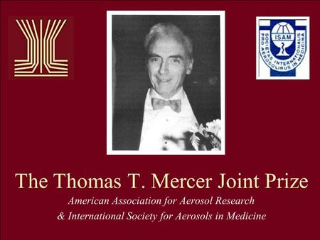 The Thomas T. Mercer Joint Prize American Association for Aerosol Research & International Society for Aerosols in Medicine.