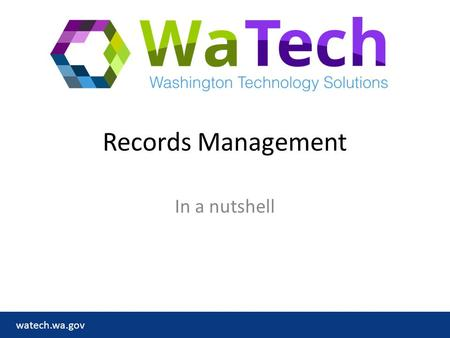 Watech.wa.gov Records Management In a nutshell. watech.wa.gov What's a record? A record is anything you create in the course of doing your work – Everything.