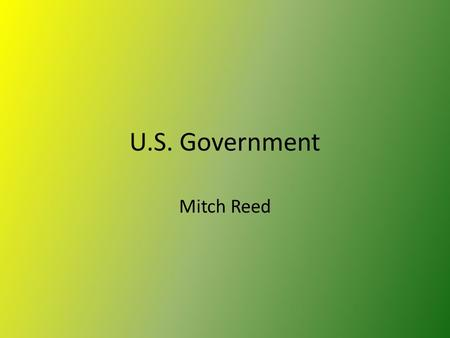 U.S. Government Mitch Reed. South Dakota Content Standard 9-12.C.1.2. Students are able to determine the influence of major historical documents and ideals.