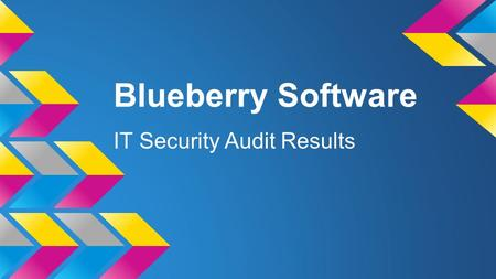 Blueberry Software IT Security Audit Results. Results: Good.