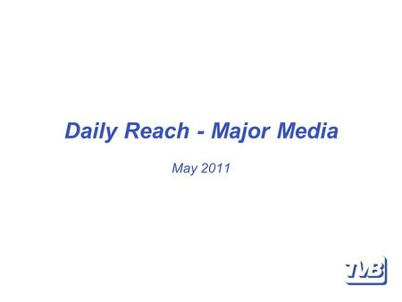 Daily Reach - Major Media May 2011. Daily Reach The statistics contained on the following pages provide a snap shot of the power of all major media to.